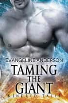 Taming the Giant...Book 5 in the Kindred Tales Series ebook by Evangeline Anderson