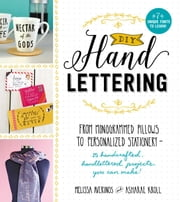 DIY Handlettering - From Monogramed Pillows to Personalized Stationery--25 Hand Crafted, Hand Lettered Projects You Can Make! ebook by Melissa Averinos, Asharae Kroll