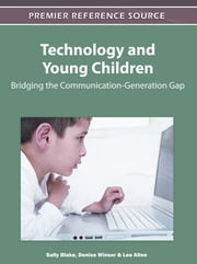Technology and Young Children - Bridging the Communication-Generation Gap ebook by Sally Blake,Denise L. Winsor,Lee Allen