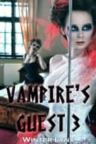 Vampire's Guest 3 ebook by Winter Lynx