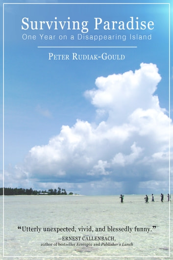 Surviving Paradise: One Year On A Disappearing Island ebook by Peter Rudiak-Gould