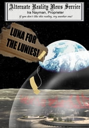 Luna for the Lunies! ebook by Ira Nayman