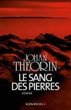 Le Sang des pierres ebook by Johan Theorin