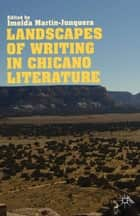Landscapes of Writing in Chicano Literature ebook by I. Martín-Junquera