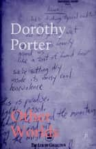 Other Worlds ebook by Dorothy Porter
