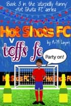 Hot Shots FC v Toffs FC eBook by A M Layet