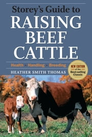 Storey's Guide to Raising Beef Cattle, 3rd Edition - Health, Handling, Breeding ebook by Heather Smith Thomas