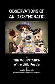 Observations of an Idiosyncratic or the Molestation of the Little People ebook by Loretto Gubernatis