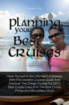 Planning Your Best Cruises ebook by James A. Yun