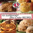 101 Super Easy Slow-Cooker Recipes Cookbook ebook by Gooseberry Patch