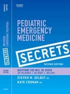 Pediatric Emergency Medicine Secrets ebook by Steven M. Selbst,Kate Cronan