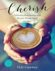 Cherish - Cultivating Relationships with Parents, Friends, Guys, and More ebook by Vicki Courtney