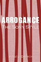 Arrogance The Sony Style ebook by Vitaly Demin