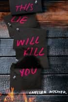 This Lie Will Kill You ebook by Chelsea Pitcher