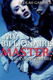 My Billionaire Master: The Complete Series ebook by Delilah Gardner