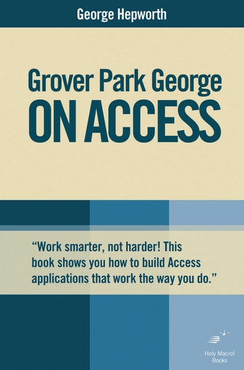 Grover Park George on Access: Unleash the Power of Access ebook by George Hepworth