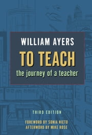 To Teach - The Journey of a Teacher ebook by William Ayers