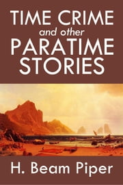 Time Crime and Other Paratime Stories by H. Beam Piper ebook by H. Beam Piper