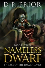 Nameless Dwarf book 2: The Axe of the Dwarf Lords ebook by D.P. Prior