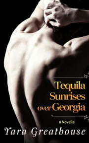Tequila Sunrises over Georgia - Tequila Sunrises, #1 ebook by Yara Greathouse