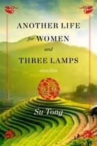 Another Life for Women and Three Lamps - Novellas ebook by Su Tong