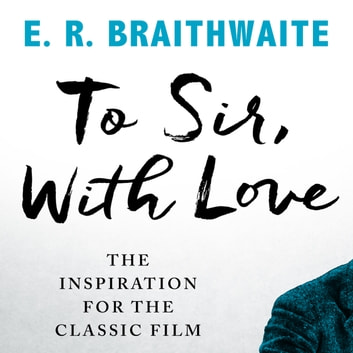 To Sir, With Love audiobook by E.R. Braithwaite,Ben Onwukwe
