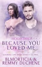 Because You Loved Me - Again, #1 ebook by Remmy Duchene, BL Morticia