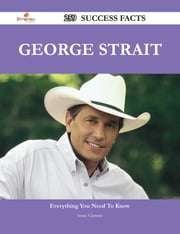 George Strait 259 Success Facts - Everything you need to know about George Strait ebook by Susan Clemons