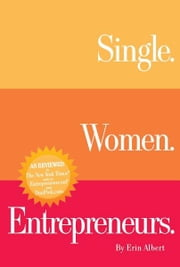 Single. Women. Entrepreneurs. Second Edition ebook by Erin Albert