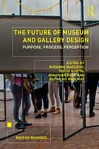 The Future of Museum and Gallery Design - Purpose, Process, Perception ebook by