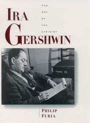 Ira Gershwin: The Art of the Lyricist ebook by Philip Furia