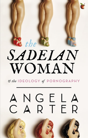 The Sadeian Woman - An Exercise in Cultural History ebook by Angela Carter