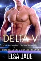 Delta V - Intergalactic Dating Agency ebook by Elsa Jade