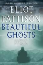 Beautiful Ghosts - A Novel ebook by Eliot Pattison