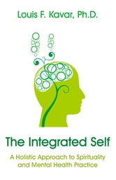The Integrated Self - A Holistic Approach to Spirituality and Mental Health Practice ebook by Lou Kavar