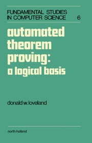 Automated Theorem Proving: A Logical Basis ebook by Loveland, D.W.