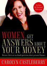 Women, Get Answers About Your Money - Because There Are No Dumb Questions About Personal Finance ebook by Carolyn Castleberry