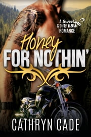 HONEY FOR NOTHIN' - Sweet & Dirty #2 ebook by Cathryn Cade