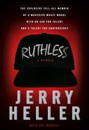Ruthless - A Memoir ebook by Gil Reavill,Jerry Heller