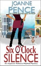 Six O'Clock Silence - An Inspector Rebecca Mayfield Mystery ebook by Joanne Pence