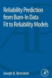 Reliability Prediction from Burn-In Data Fit to Reliability Models ebook by Joseph Bernstein