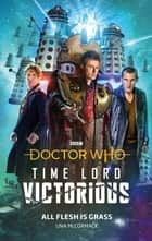 Doctor Who: All Flesh is Grass - Time Lord Victorious ebook by Una McCormack