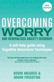 Overcoming Worry and Generalised Anxiety Disorder, 2nd Edition ebook by Mark Freeston,Kevin Meares