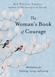 The Woman's Book of Courage - Meditations for Empowerment & Peace of Mind ebook by Thoele, Sue Patton
