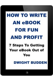How To Write An eBook For Fun and Profit ebook by Dwight Budden