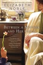 Between a Mother and her Child ebook by Elizabeth Noble