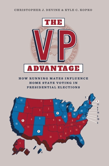 The VP Advantage - How running mates influence home state voting in presidential elections ebook by Christopher Devine,Kyle C. Kopko