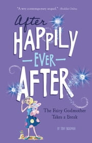 The Fairy Godmother Takes a Break (After Happily Ever After) ebook by Tony Bradman,Sarah Warburton