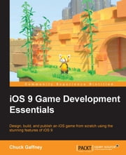 iOS 9 Game Development Essentials ebook by Chuck Gaffney