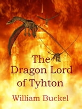 The Dragon Lord of Tyhton ebook by William Buckel